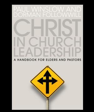 Christ in Church Leadership - A Handbook for Elders and Pastors