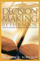 Decision Making by the Book by Haddon W. Robinson