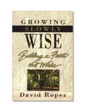 Growing Slowly Wise by David Roper