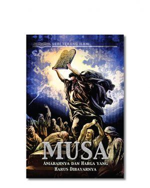 Seri Terang Ilahi - Musa - Amarahnya dan Harga yang Harus dibayarnya