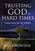 Trusting God in the Hard Times by Bill Crowder