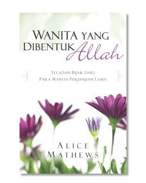 Wanita Yang Dibentuk Allah by Alice Mathews