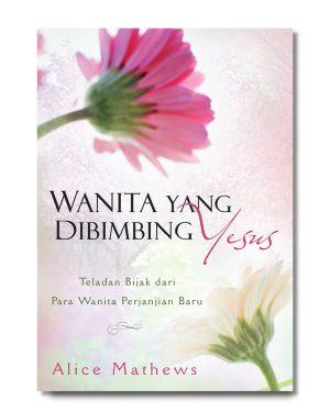 Wanita Yang Dibimbing Yesus oleh Alice Mathews